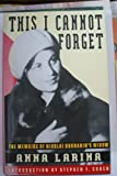 img - for This I Cannot Forget: Memoirs of Nikolai Bukharin's Widow by Anna Larina (1994-03-17) book / textbook / text book