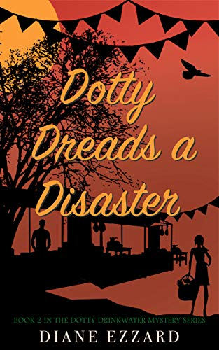 Dotty Dreads a Disaster (Dotty Drinkwater Mystery Series Book 2) by [Ezzard, Diane]