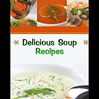 Delicious Soup Recipes (Delicious Recipes Book 1) (English Edition)