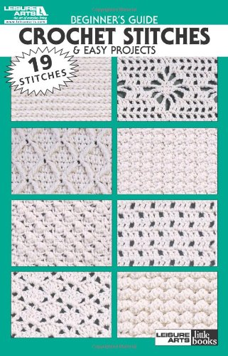 Beginner's Guide Crochet Stitches & Easy Projects (Leisure Arts Little ()