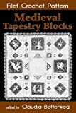Medieval Tapestry Blocks Filet Crochet Pattern: Complete Instructions and Chart
