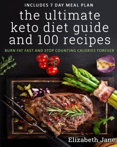 The Ultimate Keto Diet Guide & 100 Recipes: Bonus 7 Day Meal Planner - Burn Fat Fast & Stop Counting