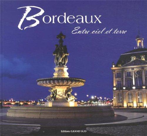 Bordeaux : Entre ciel et terre Broché – 18 juin 2013 Pierre Coudroy de Lille Philippe Poux Patrice Blot Editions Grand Sud