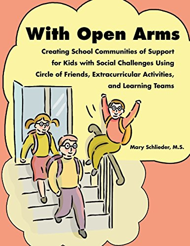 With Open Arms: Creating School Communities of Support for Kids with Social Challenges Using Circle of Friends, Extracurricular Activities, and Learning Teams