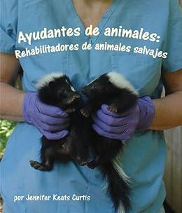 Ayudantes de animales: Rehabilitadores de animales salvajes (Spanish Edition)