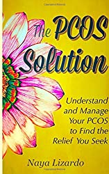 The PCOS Solution: Understand and Manage Your PCOS to Find the Relief You Seek