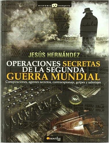 Operaciones secretas de la Segunda Guerra Mundial - Jesús Hernández Martínez
