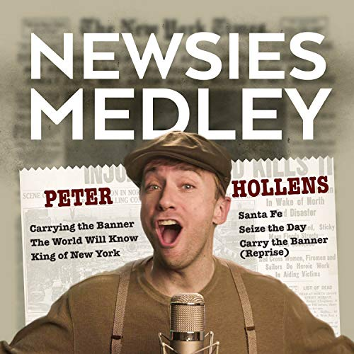 - Newsies Medley: Carrying the Banner / The World Will Know / King of New York / Santa Fe / Seize the Day / Carrying the Banner (Reprise) (A Cappella)