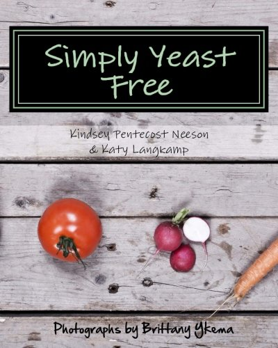 Simply Yeast Free by Kindsey Pentecost Neeson, Katy Kae Langkamp