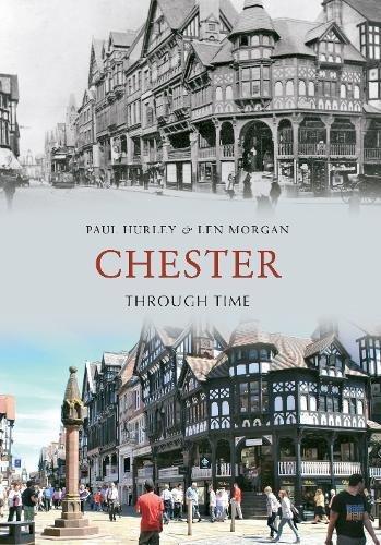 d59513aff Chester Through Time: Amazon.co.uk: Paul Hurley, Len Morgan ...