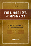 Faith, Hope, Love, & Deployment: 40 Devotions for Military Couples