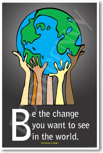 Be the Change You Want to See in the World - Mahatma Gandhi - Classroom Motivational - Poster Small Peace