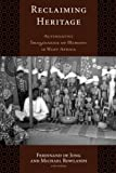 Reclaiming Heritage: Alternative Imaginaries of Memory in West Africa (UCL Institute of Archaeology Critical Cultural Heritage Series)