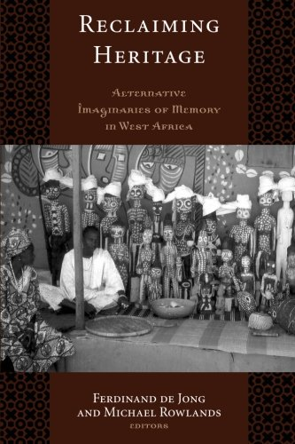 Reclaiming Heritage: Alternative Imaginaries of Memory in West Africa (UCL Institute of Archaeology Critical Cultural Heritage Series) by Routledge