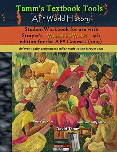 AP* World History Student Workbook for use with Strayer's Ways of the World 4th edition for the AP* Course+ (2019): Relevant daily assignments tailor-made to the Strayer text (Tamm's Textbook Tools) (Ways Of The World Ap World History)