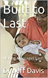 Built to Last: Making Marriages Last (God & Family Book 3)