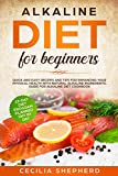 Alkaline Diet for Beginners: Quick and Easy Recipes and Tips for Enhancing Your Physical Health with Natural Alkaline Ingredients. Guide for Alkaline diet cookbook