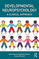 Developmental Neuropsychology: A Clinical Approach (Brain, Behaviour and Cognition)