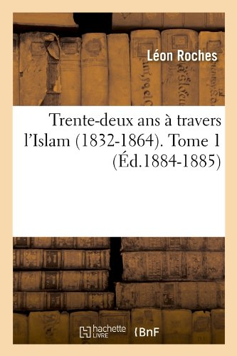 Trente-Deux ANS a Travers L'Islam (1832-1864). Tome 1 (Histoire) (French Edition) pdf epub