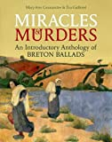 img - for Miracles and Murders: An Introductory Anthology of Breton Ballads (British Academy Monographs) book / textbook / text book