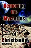 Removing the Mysteries of Christianity, Tony Murray, 1598583824