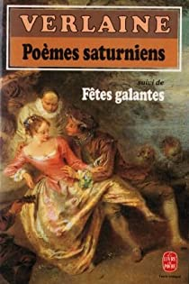 Poèmes saturniens (suivi de) Fêtes galantes par Verlaine