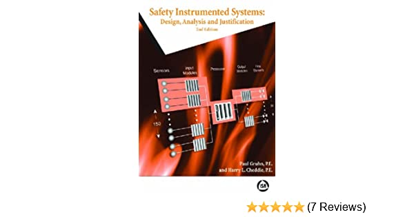 Safety Instrumented Systems Design Analysis And Justification 2nd Edition Gruhn Paul Cheddie Harry L 9781556179563 Amazon Com Books