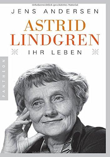 Astrid Lindgren. Ihr Leben Taschenbuch – 13. März 2017 Jens Andersen Ulrich Sonnenberg Pantheon Verlag 3570553523