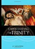 Understanding the Trinity, J. P. Arendzen, 1928832156