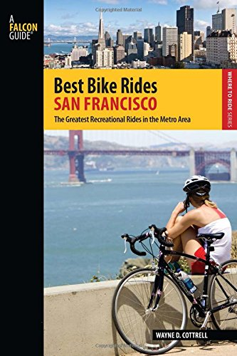 Best Bike Rides San Francisco: The Greatest Recreational Rides In The Metro Area (Best Bike Rides Series)