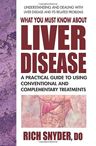 What You Must Know About Liver Disease: A Practical Guide to Using Conventional and Complementary - Of Liver The Cirrhosis