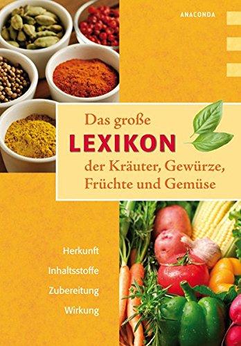 Das große Lexikon der Kräuter, Gewürze, Früchte und Gemüse Gebundenes Buch – 30. Juni 2010 Lothar Bendel Gewürze Früchte und Gemüse Anaconda