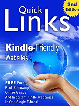 Quick Links, 2nd Edition - Kindle-friendly websites, free Kindle book pages, book borrowing, online games and important Kindle webpages in one single e-book! by [Ceatos, Andreas]