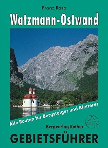 Watzmann-Ostwand: Alle Routen für Bergsteiger und Kletterer. (Gebietsführer)