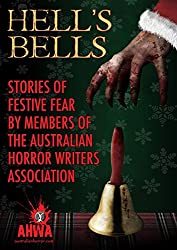 Hell's Bells: Stories of Festive Fear by members of the Australian Horror Writers Association