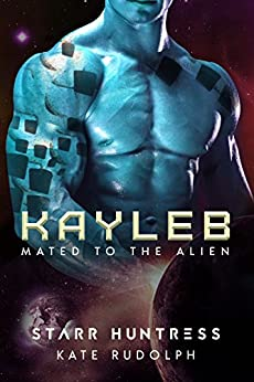 Kayleb (Mated to the Alien Book 6) by [Rudolph, Kate, Huntress, Starr]