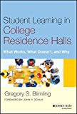 Student Learning in College Residence Halls: What Works, What Doesn't, and Why