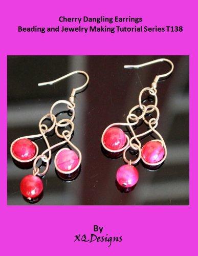 Cherry Dangling Earrings Jewelry Making Tutorial (Beading and Jewelry Making Tutorial Series Book 138)