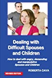 Dealing with Difficult Spouses and Children, Roberta Cava, 0987259490