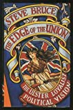 The Edge of the Union : The Ulster Loyalist Political Vision, Bruce, Steve, 0198279752