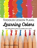 Toddler Lesson Plans: Learning Colors: Ten week guide to help your toddler learn colors