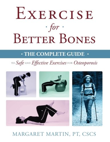 Exercise for Better Bones: The Complete Guide to Safe and Effective Exercises for Osteoporosis (Best Exercise For Strong Bones)