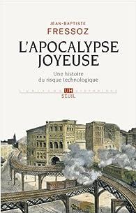 L'apocalypse joyeuse : Une histoire du risque technologique par Jean-Baptiste Fressoz
