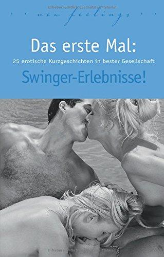 Das erste Mal: Swinger-Erlebnisse!: 25 erotische Kurzgeschichten in bester Gesellschaft