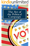 The Art of the Political Campaign: How to run for elected office with no money, name recognition or political connections
