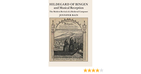 Hildegard Of Bingen And Musical Reception The Modern Revival Of A Medieval Composer Bain Jennifer 9781107076662 Amazon Com Books