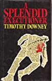 A Splendid Executioner, Timothy Downey, 0525244867