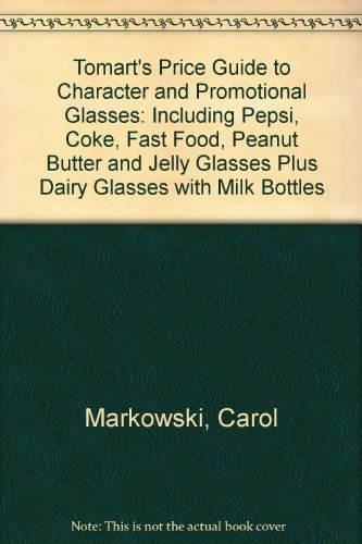 (Tomart's Price Guide to Character & Promotional Glasses Including Pepsi, Coke, Fast-Food, Peanut Butter and Jelly Glasses; Plus Dairy Glasses & Milk)