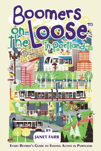 Boomers on the Loose™ in Portland: Every Retiree's Guide to Staying Active in Portland