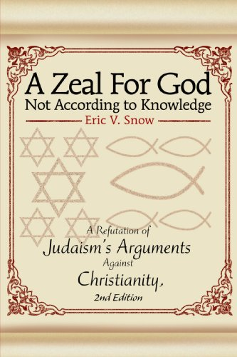A Zeal For God Not According to Knowledge: A Refutation of Judaism's Arguments Against Christianity, 2nd Edition